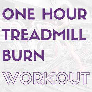 One Hour Treadmill Burn Workout