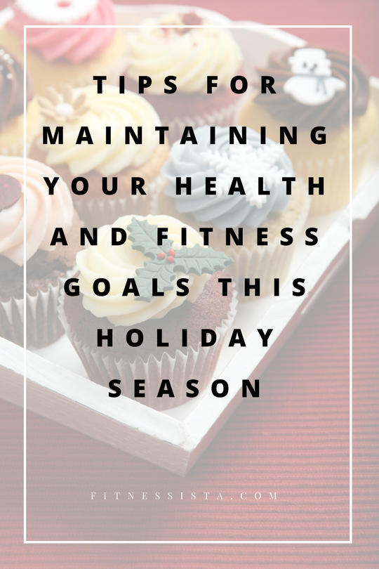 Tips for Maintaining Your Health and Fitness Goals this Holiday Season