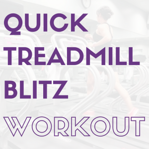 Quick Treadmill Blitz