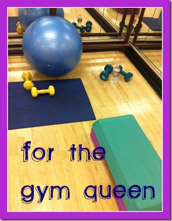 for the gym queen