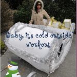 """Baby, it's cold outside"" workout"