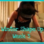 Week 3 + Show Me Your Shape Up