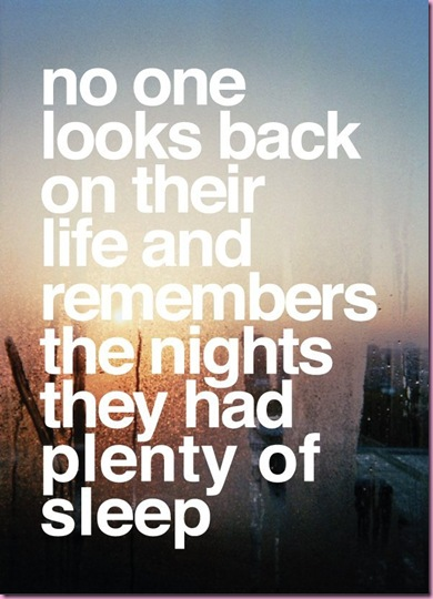 no-one-looks-back-on-their-life-and-remembers-the-nights-they-had-plenty-of-sleep