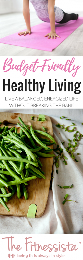 My best tips for healthy living on a budget! Get in the things you love and live a balanced and energized life without breaking the bank. fitnessista.com