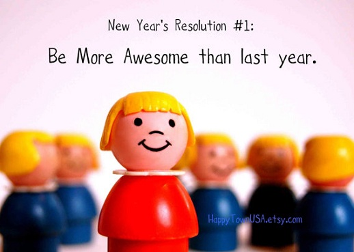 New years resolution be more awesome