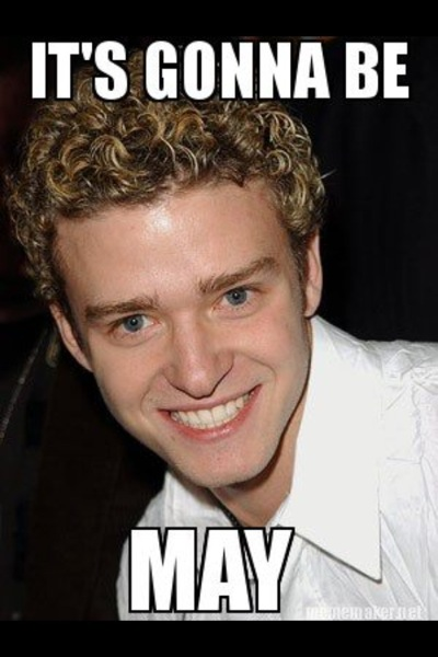 JT It's gonna be May