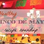 Healthy Cinco de Mayo recipe roundup