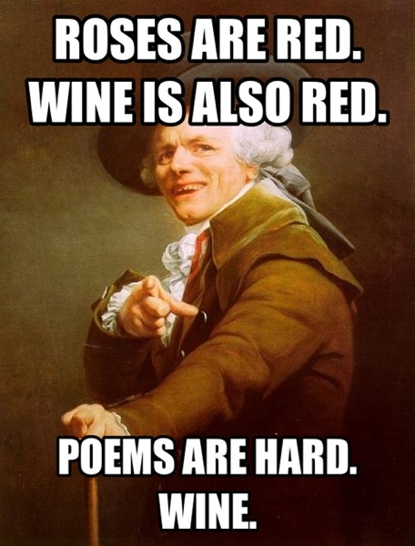 Roses are red, wine is also red, poems are hard. wine.