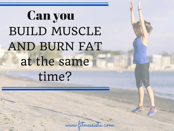 Can you build muscle and burn fat at the same time