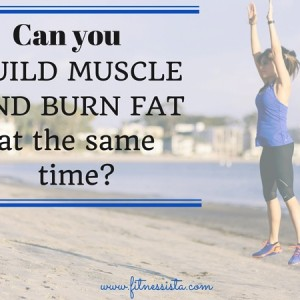 can you build muscle and burn fat at the same time.jpg