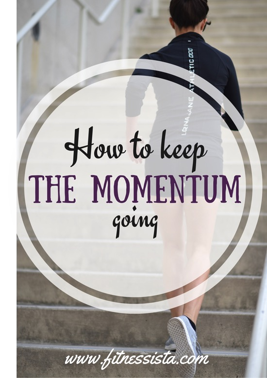 Keep the momentum going towards your goals
