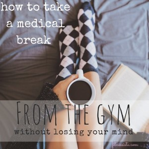 Are you injured, recovering from childbirth, sick, or healing from a medical procedure? Here are some tips on how to take a break from the gym without going cray. www.fitnessista.com