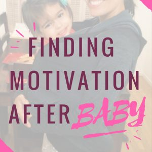 finding motivation after having a baby (or an injury/break from the fitness game)