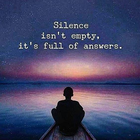 Silence isn't empty, it's full of answers