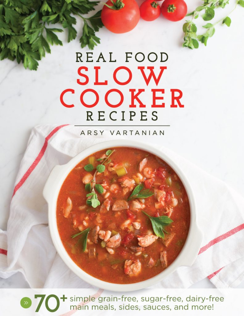 Real Food Slow Cooker Recipes by Arsy Vartanian