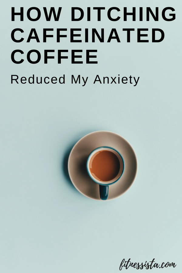 How quitting caffeine reduced my anxiety + some alternatives. fitnessista.com | #caffeinefree #anxiety #copingwithanxiety