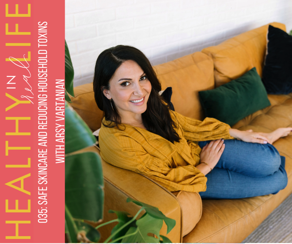 035 Safe skincare and reducing household toxins with Arsy Vartanian