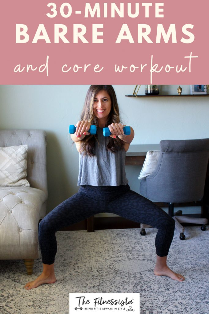 30 minute barre arms and core workout with full follow-along video. fitnessista.com