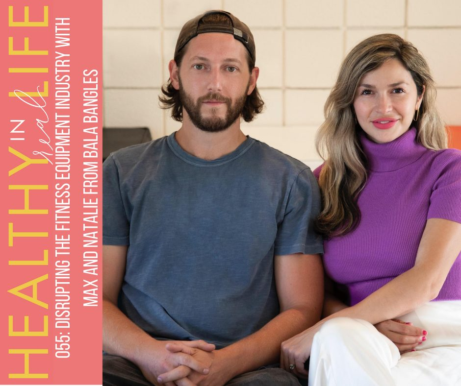 055: Disrupting the fitness equipment industry with Max and Natalie from Bala Bangles